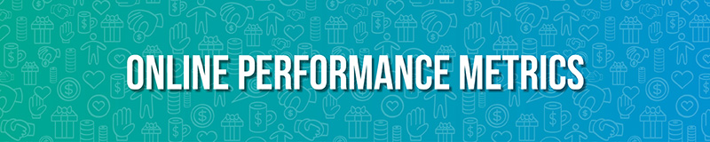 Online Performance Metrics are essential for refining your online fundraising strategies.