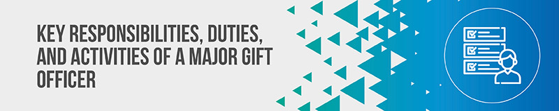 Define the key responsibilities, duties, and activities of your major gift officer.