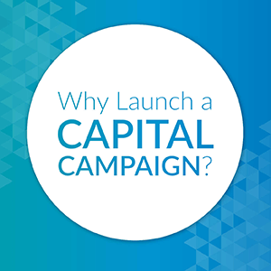 Why launch a capital campaign?