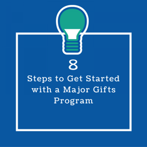 Eight steps to getting started with a major gifts program.
