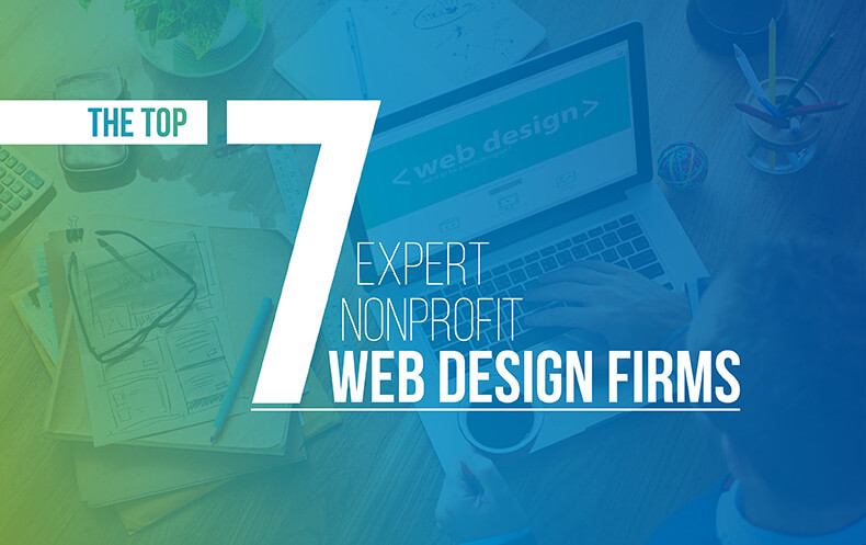 The Top 7 Expert Nonprofit Web Design Firms You Should Know