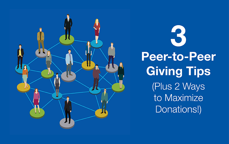 3 Peer-to-Peer Giving Tips (Plus 2 Ways to Maximize Donations ...
