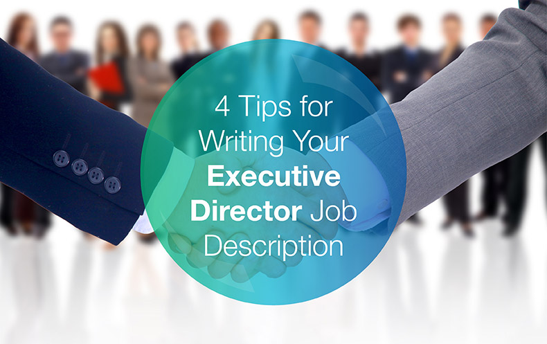 4 Tips For Writing Your Executive Director Job Description