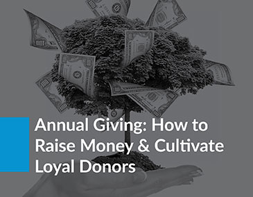 Annual Giving: How to Raise Money & Cultivate Loyal Donors