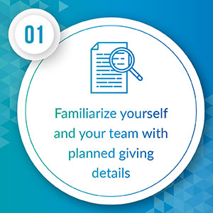 Familiarize yourself and your team with planned giving details.