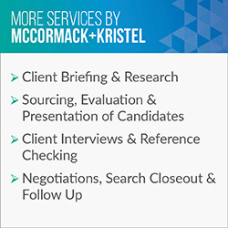 Consider these additional services McCormack + Kristel provides in addition to executive search.