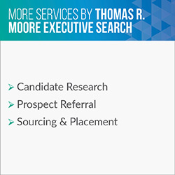 Consider these additional services Thomas R. Moore provides in addition to executive search.