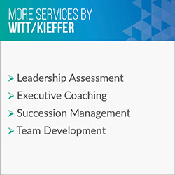 Consider these additional services Witt/Kieffer provides in addition to executive search.