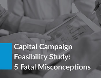 Capital Campaign Feasibility Study: 5 Fatal Misconceptions