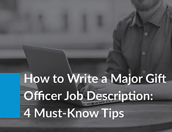 How to Write a Major Gift Office Job Description: 4 Must Know Tips