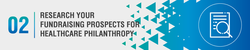 Cast a wide net while researching your fundraising prospects for healthcare philanthropy.
