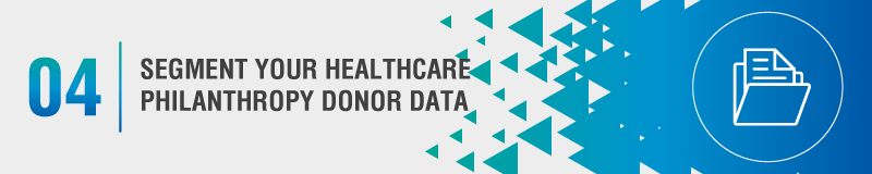 Segment your healthcare philanthropy donor data to send tailored fundraising communications.