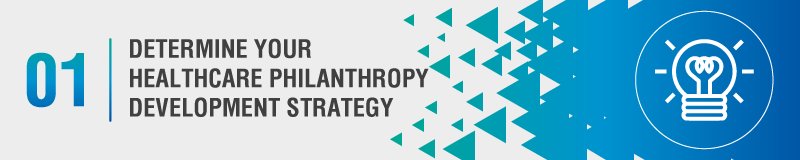 Your healthcare philanthropy development strategy should reflect your hospital's fundraising needs.