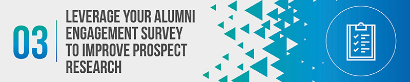 Use your alumni engagement survey as an opportunity to collect valuable prospect research data.