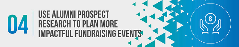 Use alumni prospect research to tailor engagement events to your community.