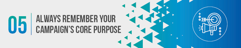Keep your peer-to-peer fundraising campaign's core purpose and context in mind.
