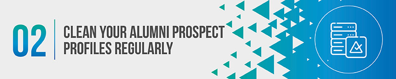 Clean your alumni prospect profiles regularly to foster better engagement.