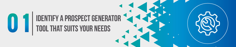 Identify a prospect generator tool that suits your needs.