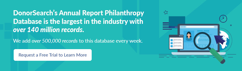 DonorSearch's Annual Report Philanthropy Database is the largest in the industry.