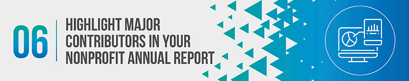 Highlight your major contributors in your annual report.