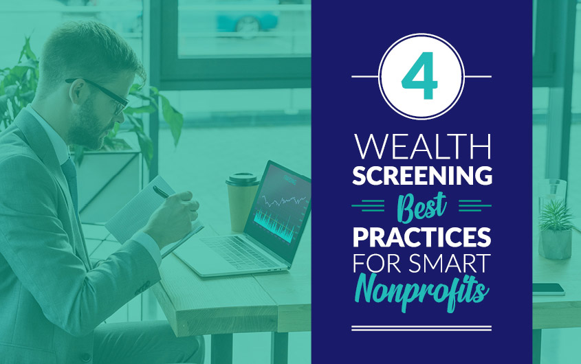 Wealth screening will benefit your fundraising efforts when you follow these best practices.