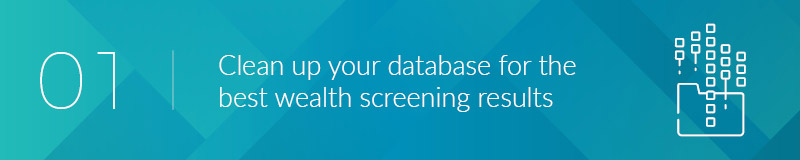 Clean up your database for the best wealth screening results.