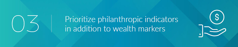 Prioritize philanthropic indicators in addition to wealth markers.