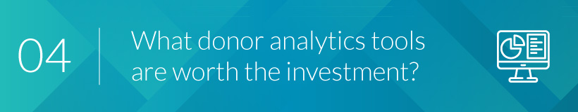 Donor analytics tools are an important investment for your organization.