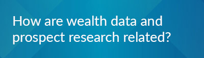 Check out how wealth data and prospect research are related.