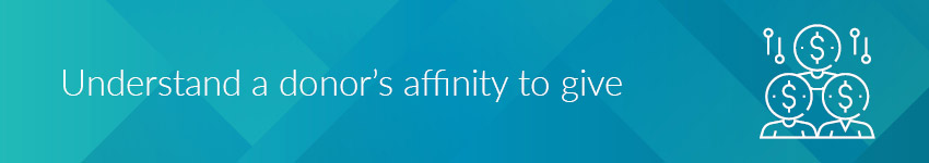 A donor's giving affinity plays a big part in whether they will give to your charity.