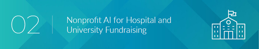 A lot of organizations can use nonprofit AI for hospital and university fundraising.
