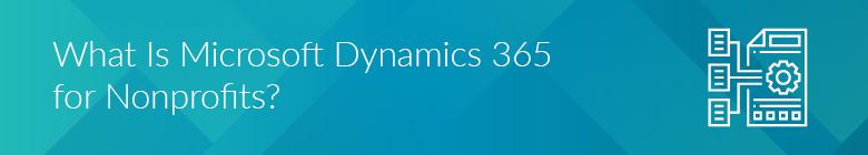 Microsoft Dynamics 365 for Nonprofits is a CRM platform.