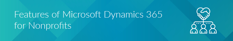 Microsoft 365 Dynamics for Nonprofits has powerful features.