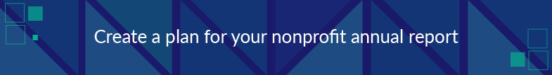 You should create a plan for your nonprofit annual report.