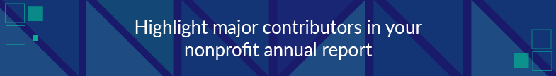 In your annual report, highlight major contributors to your nonprofit.