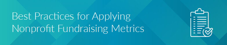 There are some standard best practices for using nonprofit fundraising metrics.