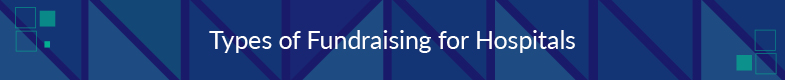 There are several main types of healthcare fundraising.
