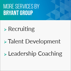 BRYANT GROUP is one of our top recruiting and talent development firms.