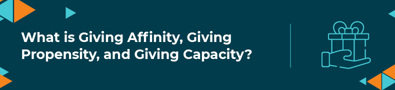 Find out more about giving affinity, giving propensity and giving capacity.