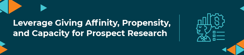 Learn how to use giving affinity, propensity, and capacity for prospect research.