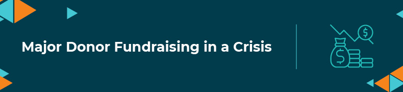Keep major donor fundraising effective, even during a crisis.