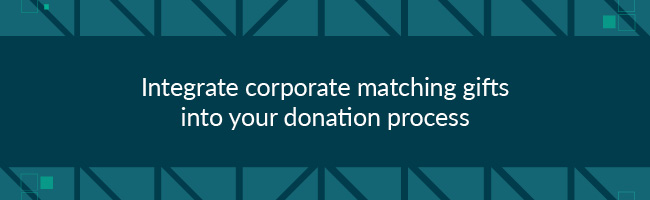 To improve major donor fundraising, integrate matching gifts into your donation process.