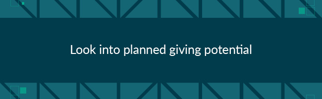 To improve major donor fundraising, look into planned giving potential.