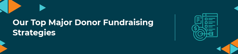 Learn about our top major donor fundraising strategies.