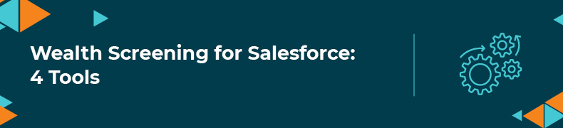 Explore these 4 tools for wealth screening in Salesforce.
